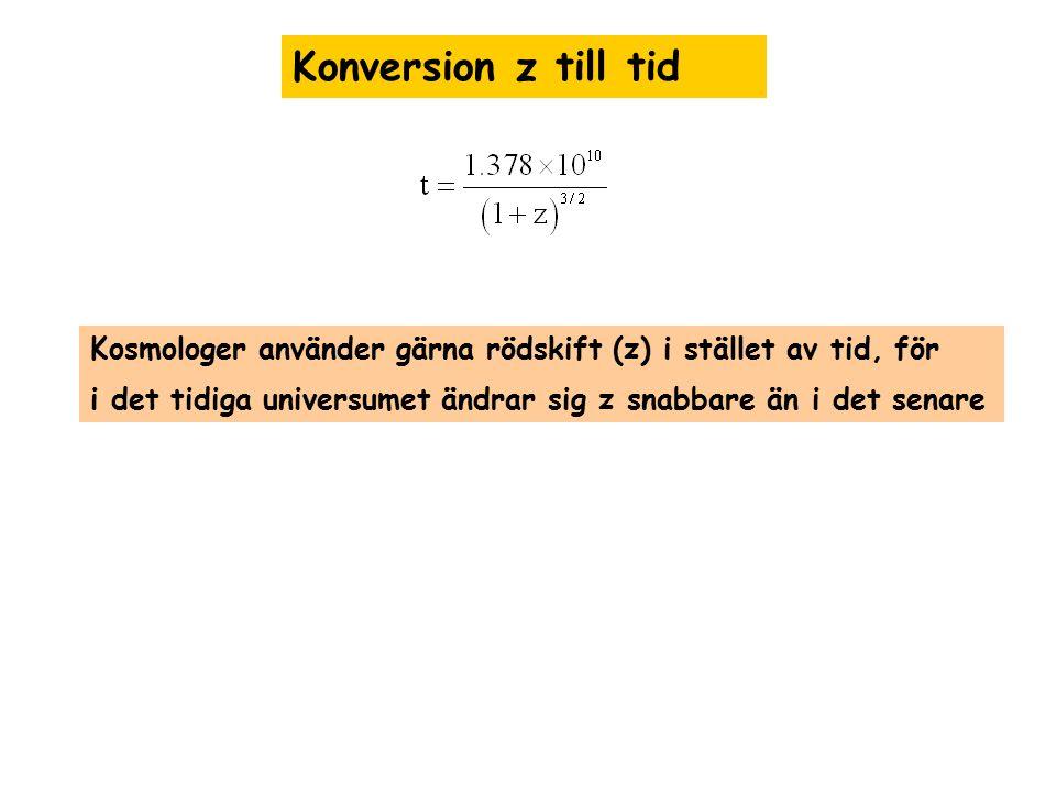 Konversion z till tid Kosmologer använder gärna rödskift (z) i stället av tid, för.