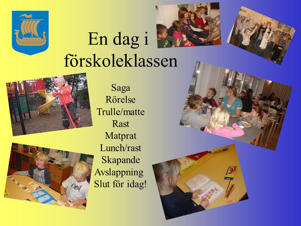 En dag i förskoleklassen Saga Rörelse Trulle/matte Rast Matprat