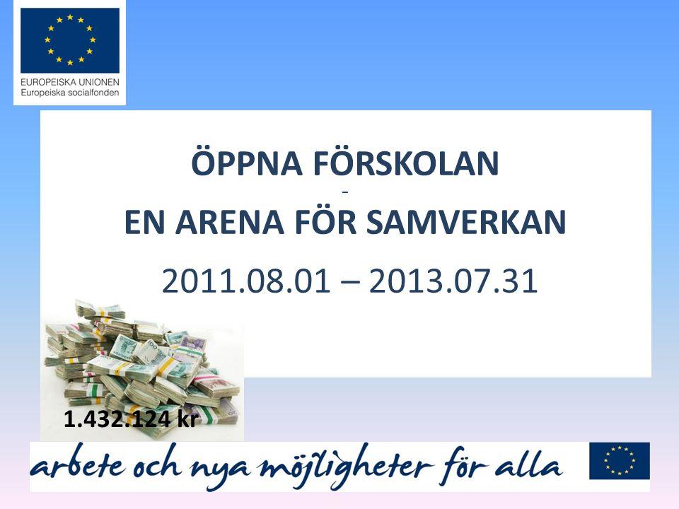 ÖPPNA FÖRSKOLAN – EN ARENA FÖR SAMVERKAN 2011.08.01 – 2013.07.31