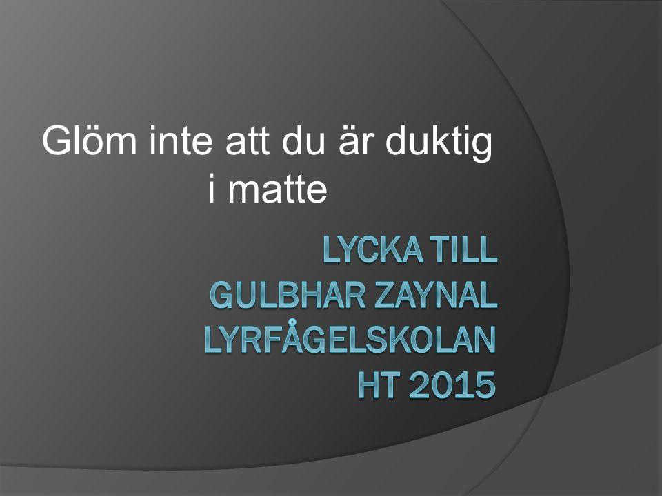 Lycka till Gulbhar Zaynal Lyrfågelskolan Ht 2015
