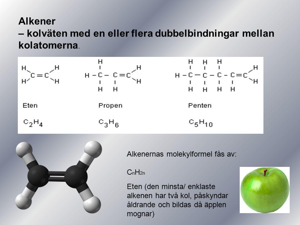 – kolväten med en eller flera dubbelbindningar mellan kolatomerna.