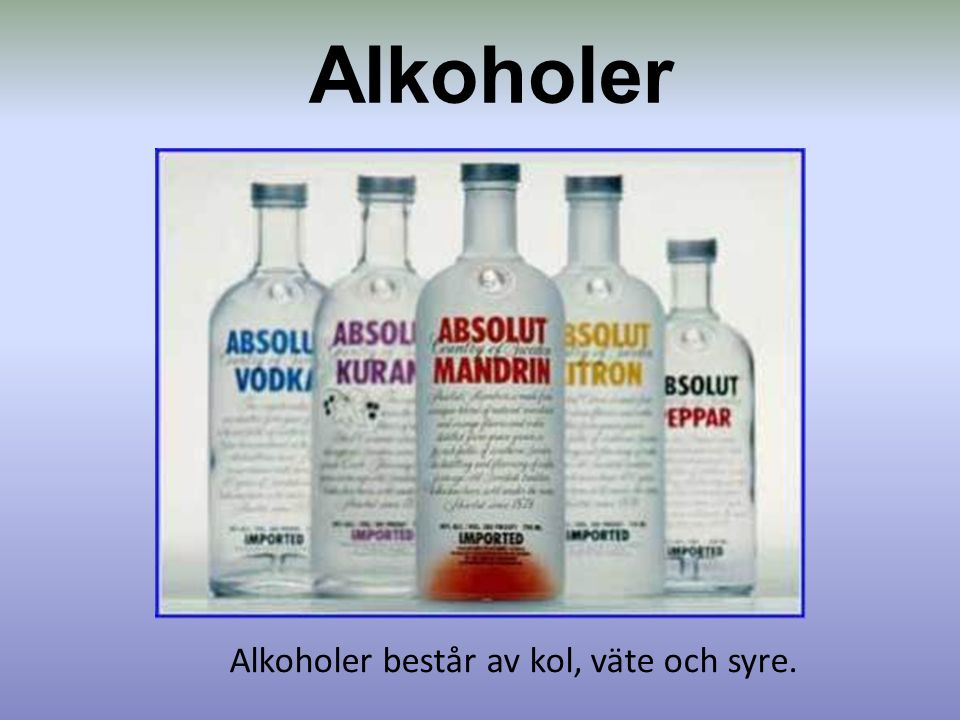 Alkoholer består av kol, väte och syre.