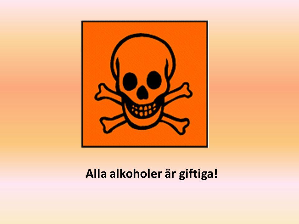 Alla alkoholer är giftiga!