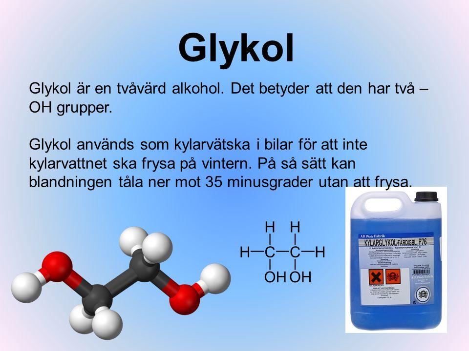 Glykol Glykol är en tvåvärd alkohol. Det betyder att den har två –OH grupper.