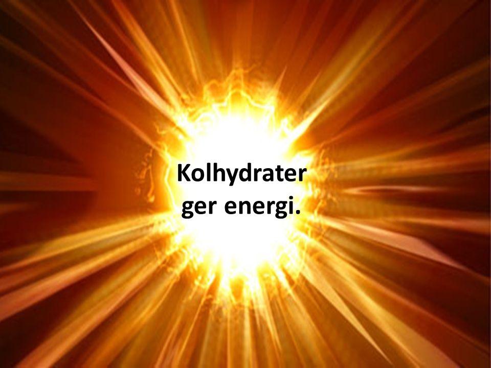 Kolhydrater ger energi.