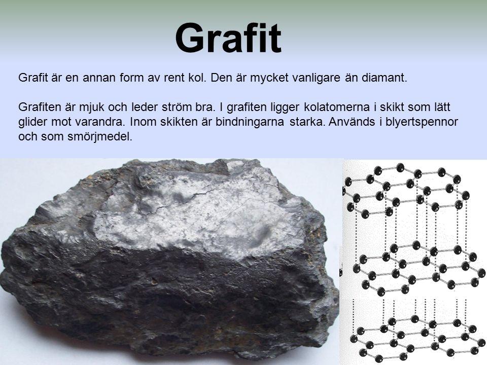 Grafit Grafit är en annan form av rent kol. Den är mycket vanligare än diamant.