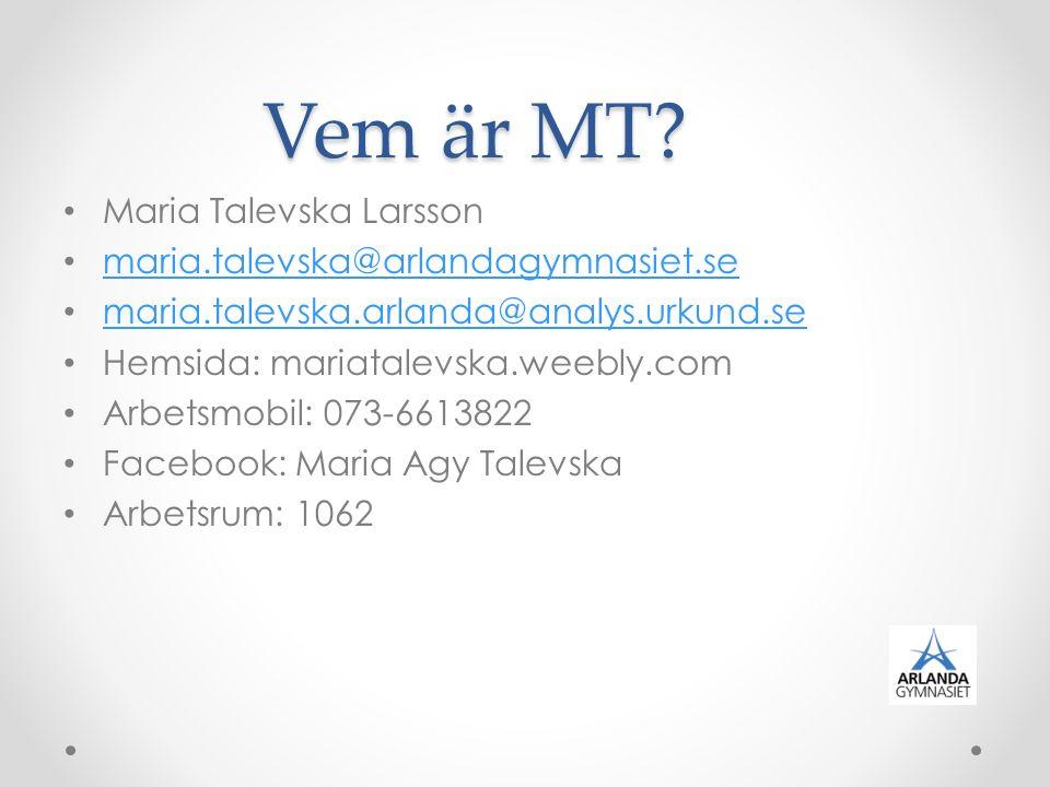 Vem är MT Maria Talevska Larsson maria.talevska@arlandagymnasiet.se