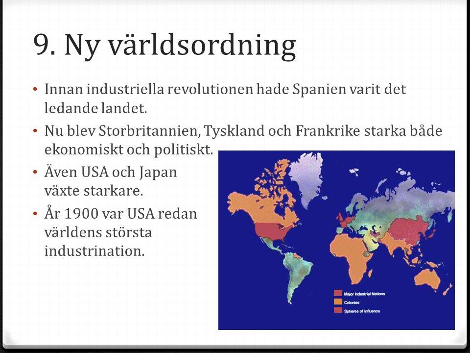 9. Ny världsordning Innan industriella revolutionen hade Spanien varit det ledande landet.