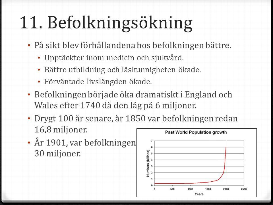 11. Befolkningsökning På sikt blev förhållandena hos befolkningen bättre. Upptäckter inom medicin och sjukvård.