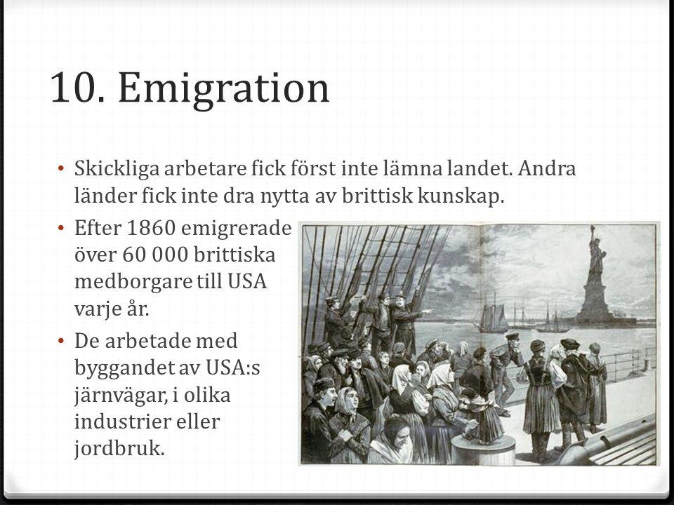 10. Emigration Skickliga arbetare fick först inte lämna landet. Andra länder fick inte dra nytta av brittisk kunskap.