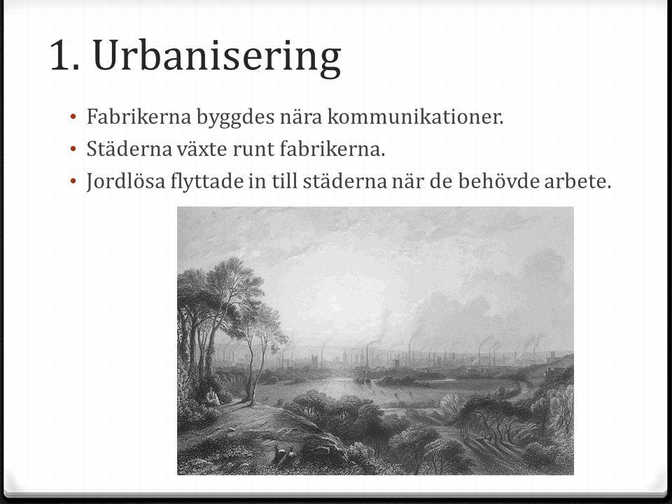 1. Urbanisering Fabrikerna byggdes nära kommunikationer.