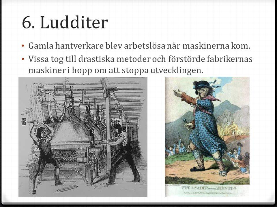 6. Ludditer Gamla hantverkare blev arbetslösa när maskinerna kom.