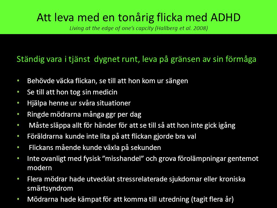 Att leva med en tonårig flicka med ADHD Living at the edge of one's capcity (Hallberg et al. 2008)