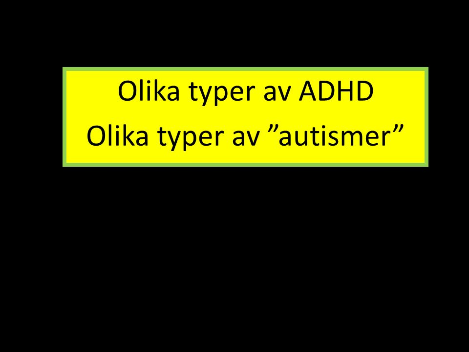 Olika typer av ADHD Olika typer av autismer