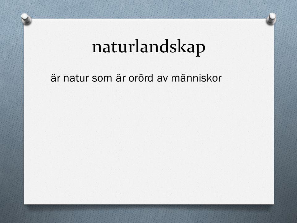 naturlandskap är natur som är orörd av människor