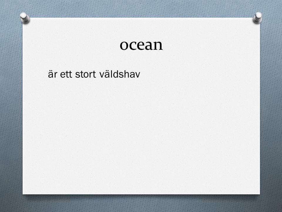 ocean är ett stort väldshav