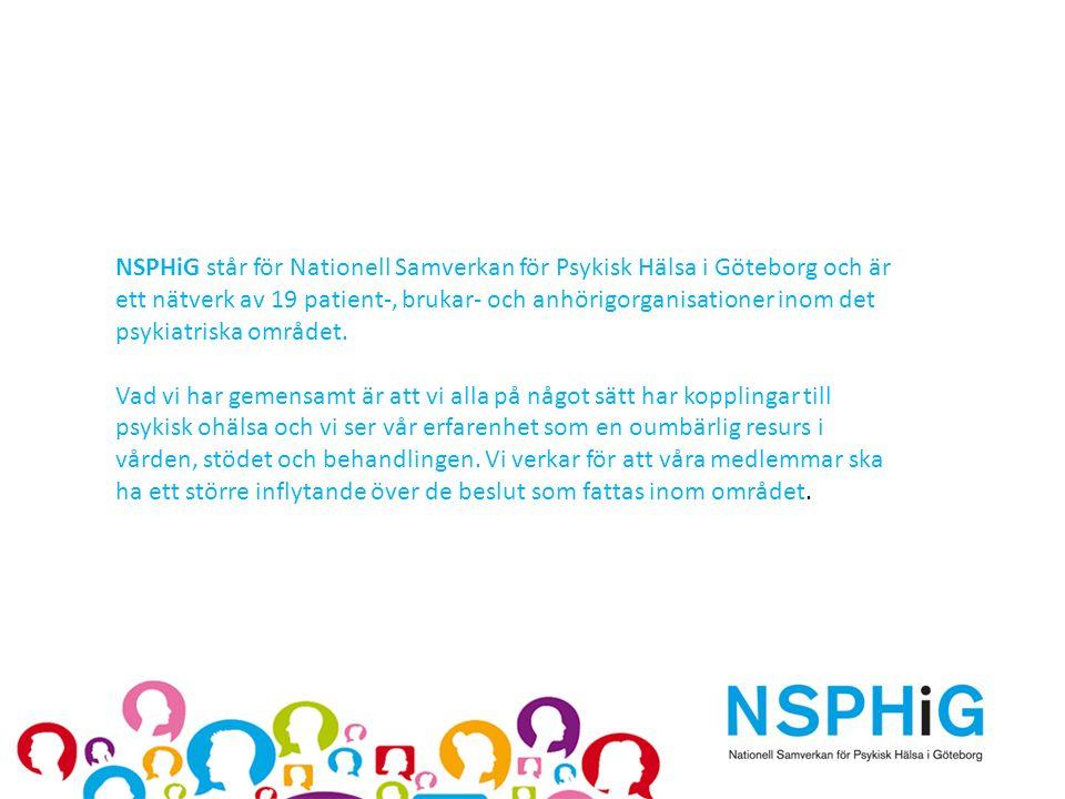 NSPHiG står för Nationell Samverkan för Psykisk Hälsa i Göteborg och är ett nätverk av 19 patient-, brukar- och anhörigorganisationer inom det psykiatriska området.