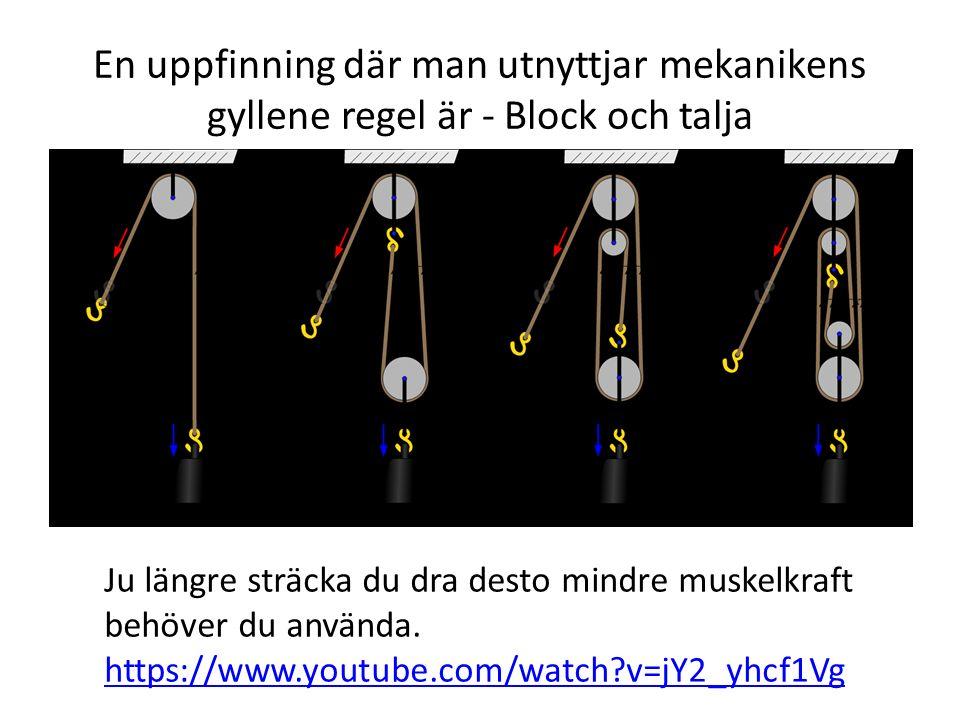 En uppfinning där man utnyttjar mekanikens gyllene regel är - Block och talja