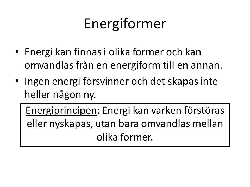 Energiformer Energi kan finnas i olika former och kan omvandlas från en energiform till en annan.