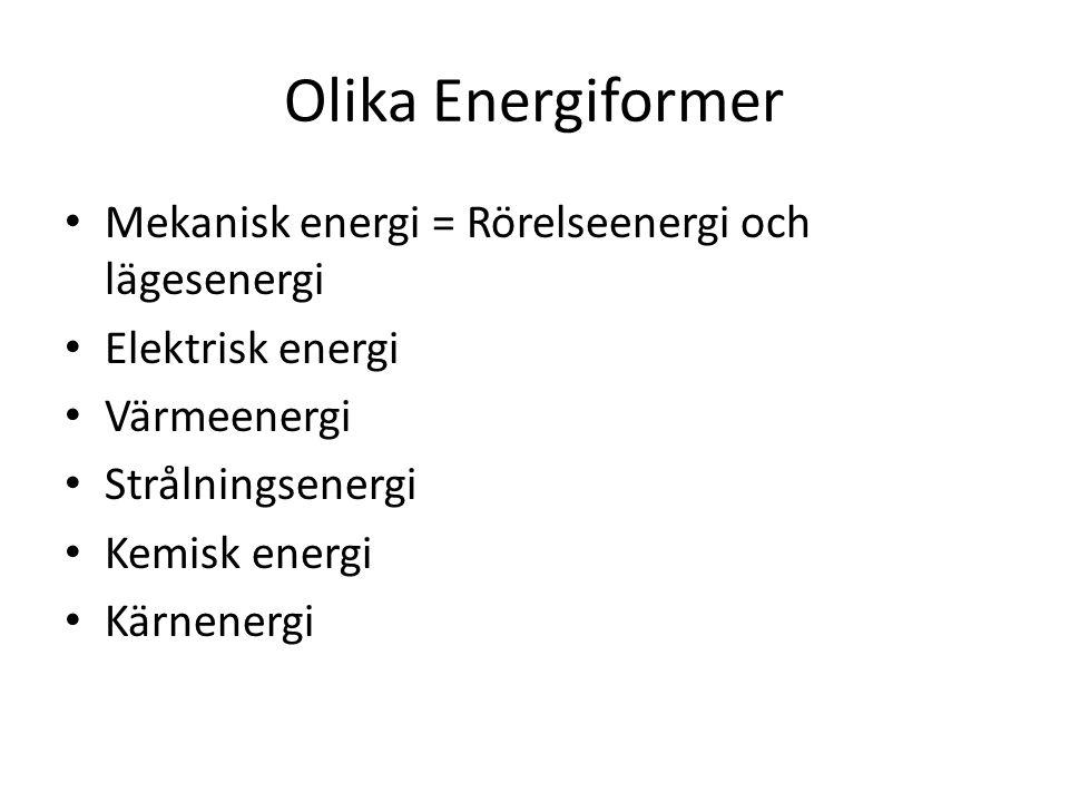Olika Energiformer Mekanisk energi = Rörelseenergi och lägesenergi