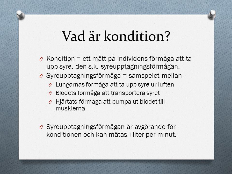 Vad är kondition Kondition = ett mått på individens förmåga att ta upp syre, den s.k. syreupptagningsförmågan.