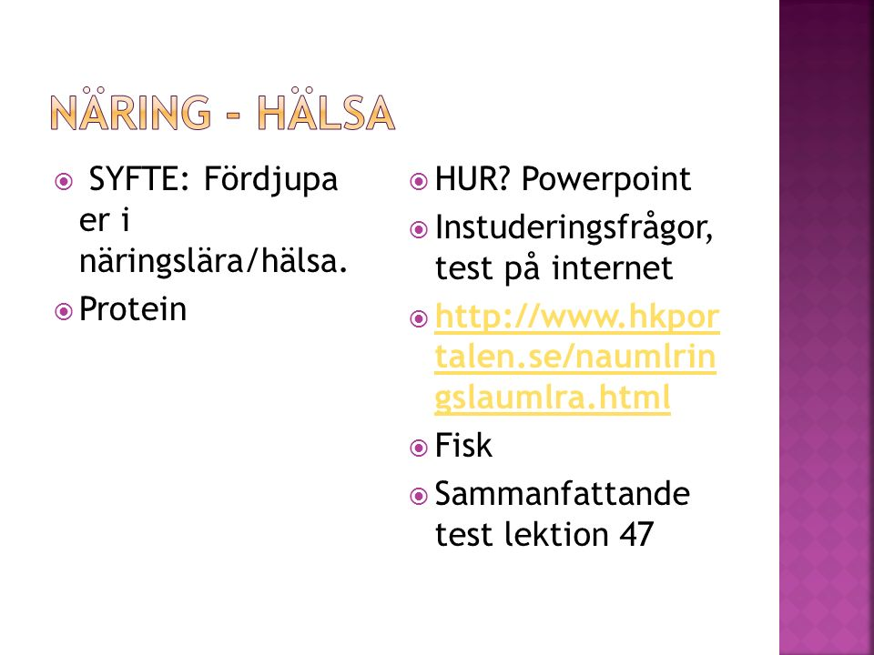 Näring - hälsa SYFTE: Fördjupa er i näringslära/hälsa. Protein