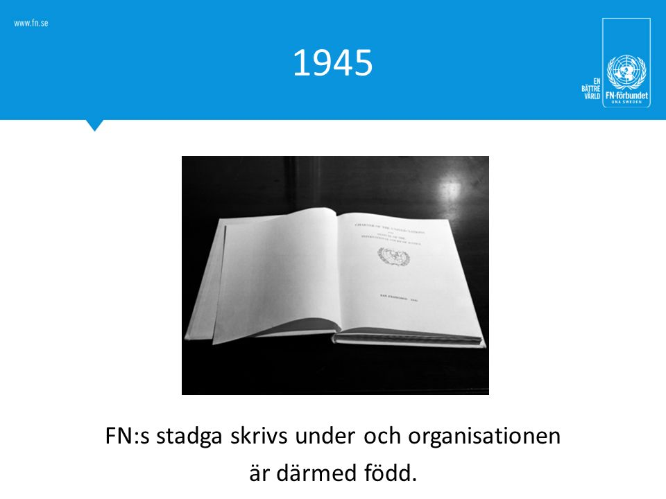 FN:s stadga skrivs under och organisationen är därmed född.