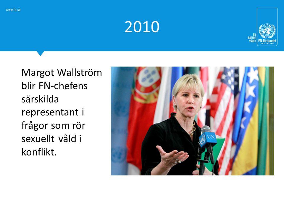 2010 Margot Wallström blir FN-chefens särskilda representant i frågor som rör sexuellt våld i konflikt.