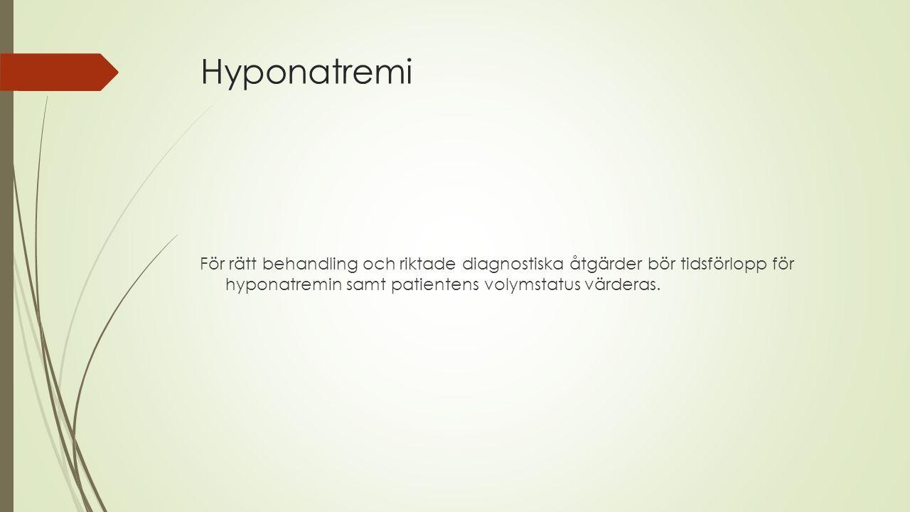 Hyponatremi För rätt behandling och riktade diagnostiska åtgärder bör tidsförlopp för hyponatremin samt patientens volymstatus värderas.