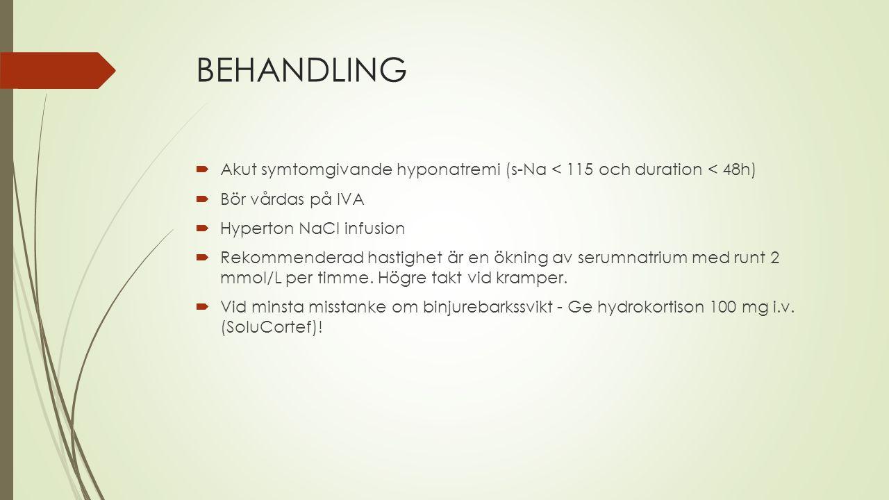 BEHANDLING Akut symtomgivande hyponatremi (s-Na < 115 och duration < 48h) Bör vårdas på IVA. Hyperton NaCl infusion.