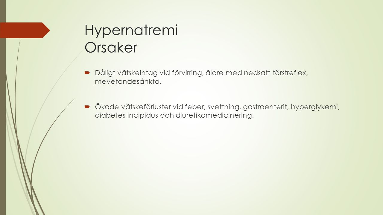 Hypernatremi Orsaker Dåligt vätskeintag vid förvirring, äldre med nedsatt törstreflex, mevetandesänkta.