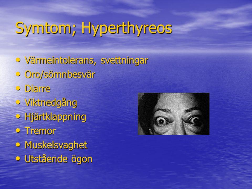 Symtom; Hyperthyreos Värmeintolerans, svettningar Oro/sömnbesvär