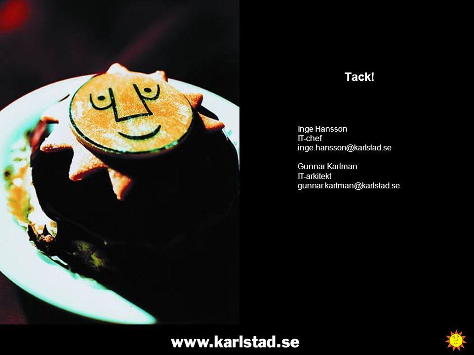 Tack! Inge Hansson IT-chef inge.hansson@karlstad.se Gunnar Kartman