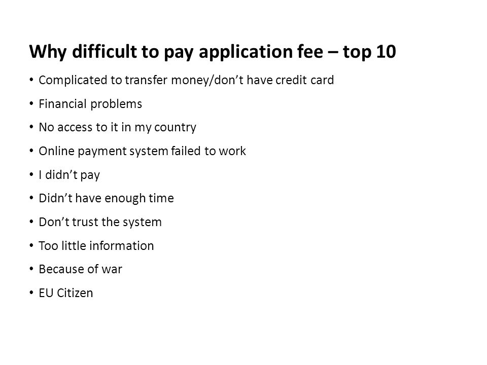 Why difficult to pay application fee – top 10