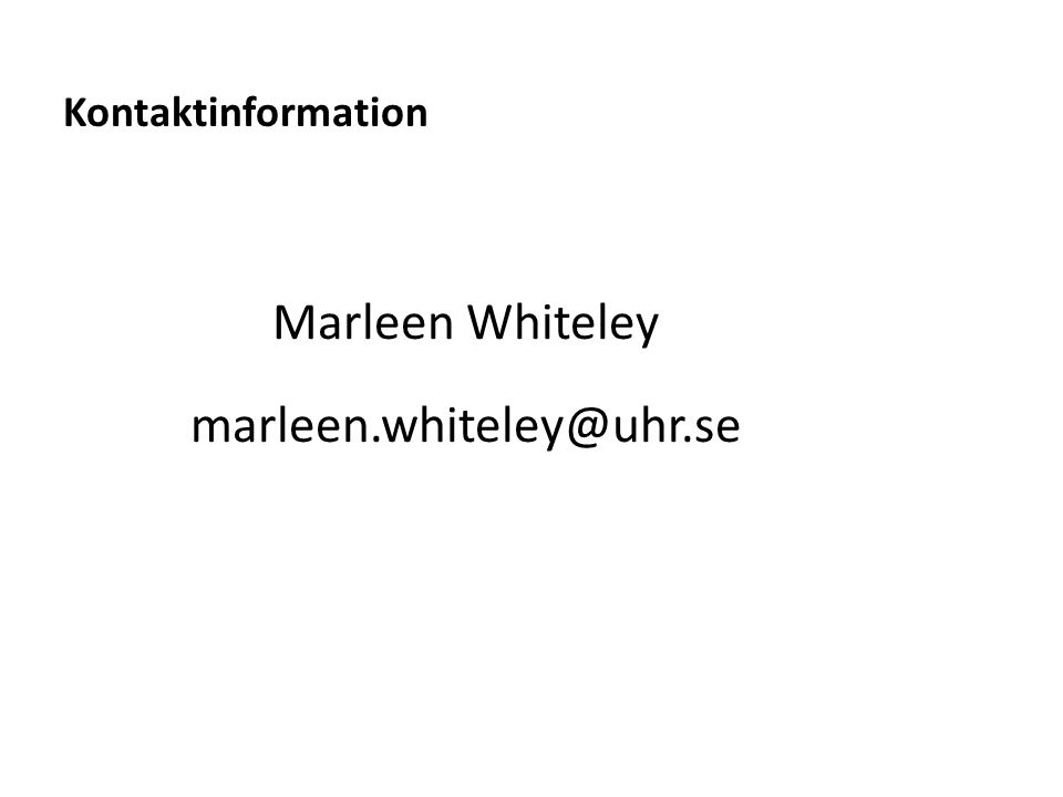 Marleen Whiteley marleen.whiteley@uhr.se