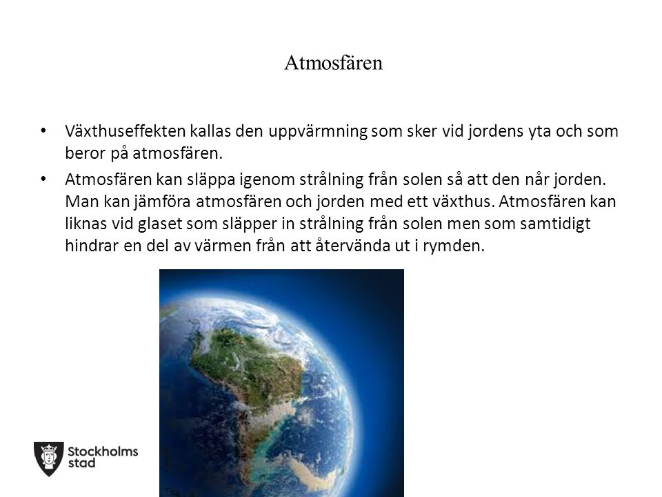 Atmosfären Växthuseffekten kallas den uppvärmning som sker vid jordens yta och som beror på atmosfären.