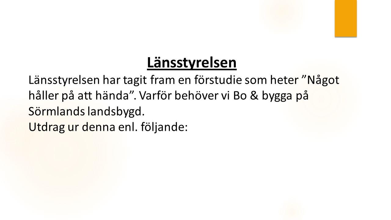 Länsstyrelsen Länsstyrelsen har tagit fram en förstudie som heter Något håller på att hända . Varför behöver vi Bo & bygga på Sörmlands landsbygd.