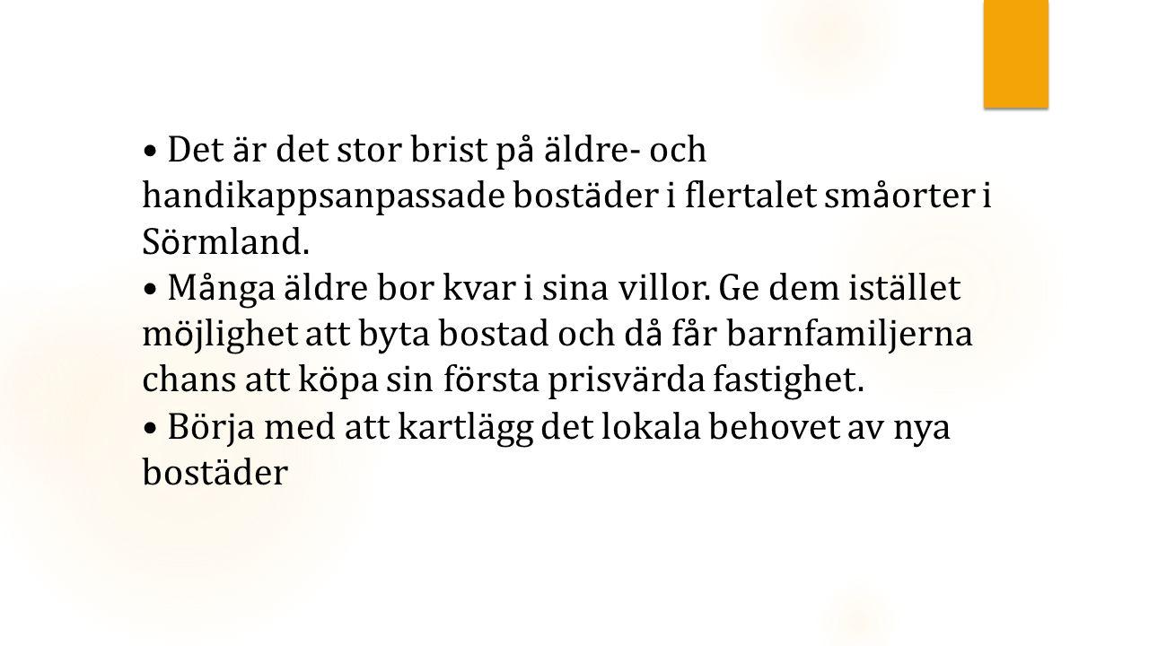 Det är det stor brist på äldre- och handikappsanpassade bostäder i flertalet småorter i Sörmland.