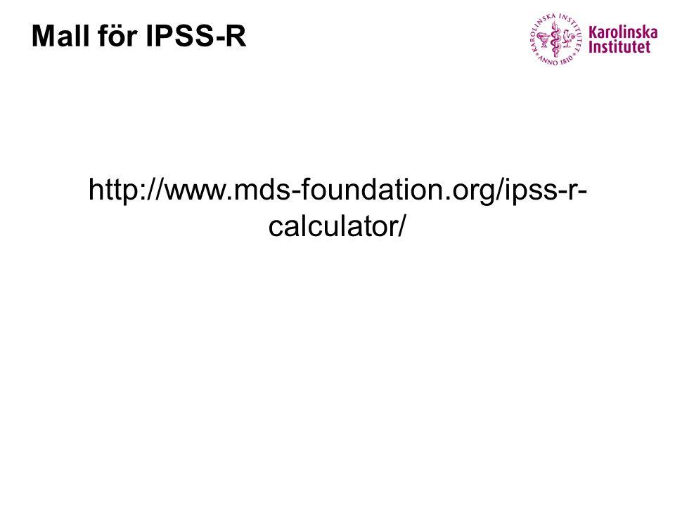Mall för IPSS-R http://www.mds-foundation.org/ipss-r-calculator/