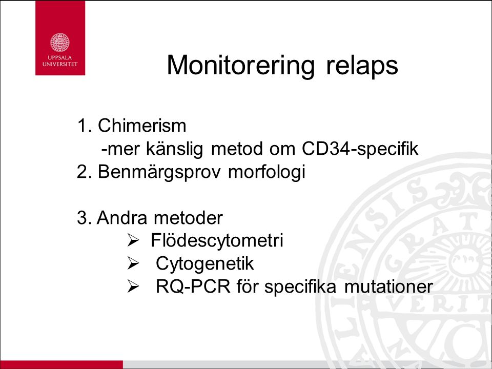 Monitorering relaps 1. Chimerism -mer känslig metod om CD34-specifik