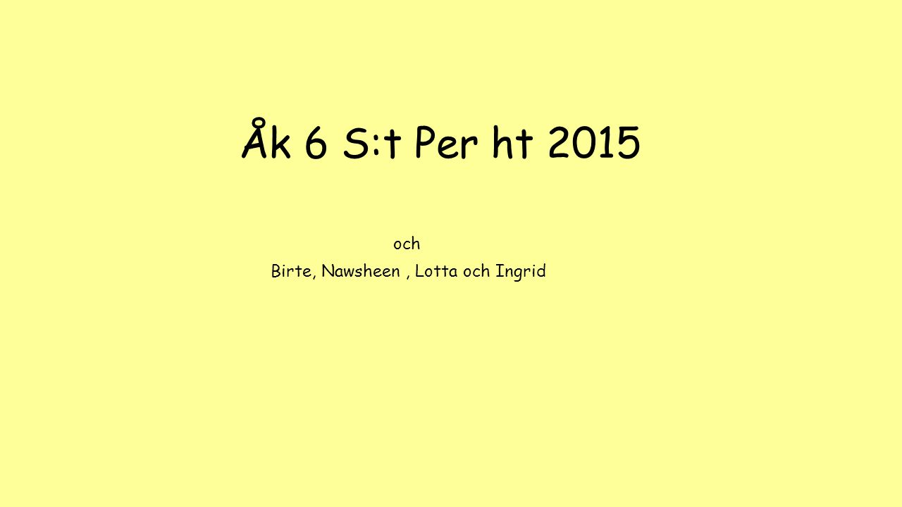 Åk 6 S:t Per ht 2015 och Birte, Nawsheen , Lotta och Ingrid