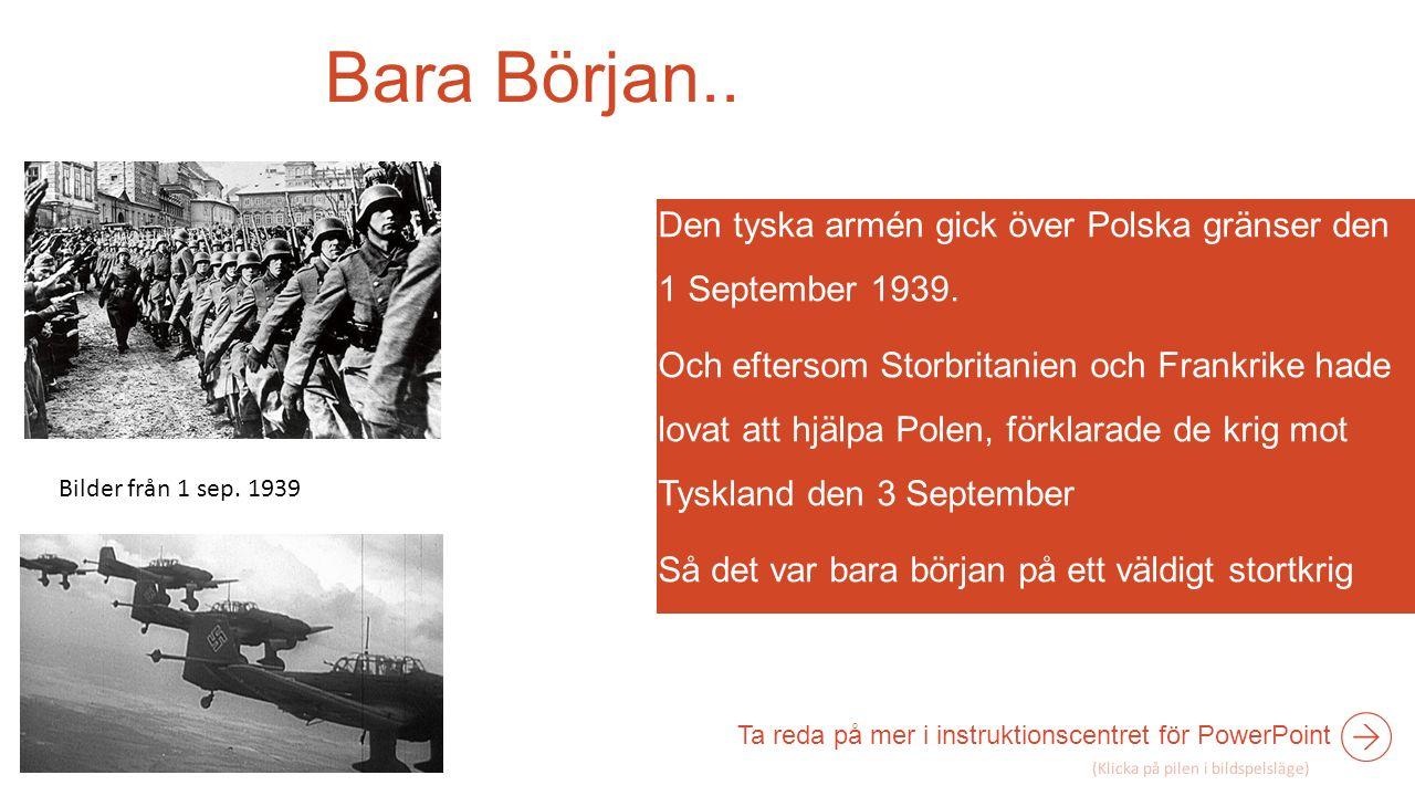Bara Början.. Den tyska armén gick över Polska gränser den 1 September 1939.