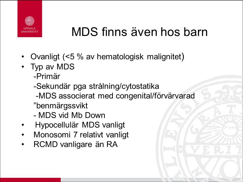 MDS finns även hos barn Ovanligt (<5 % av hematologisk malignitet)