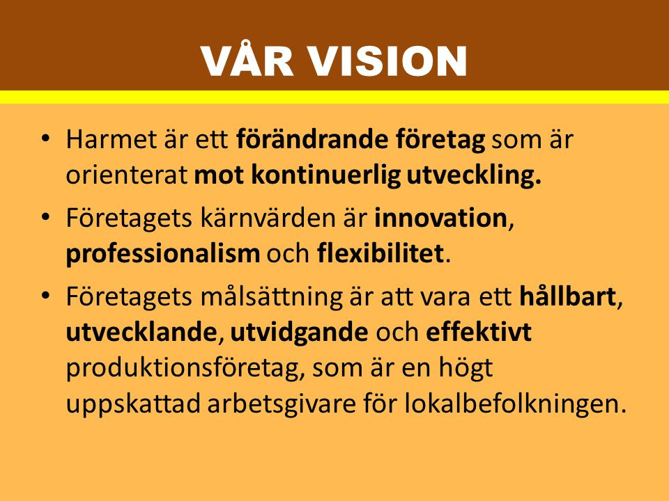 Vår vision Harmet är ett förändrande företag som är orienterat mot kontinuerlig utveckling.