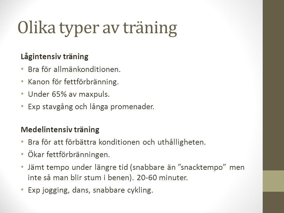 Olika typer av träning Lågintensiv träning Bra för allmänkonditionen.