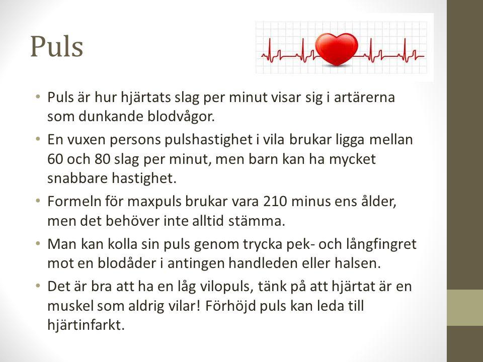 Puls Puls är hur hjärtats slag per minut visar sig i artärerna som dunkande blodvågor.