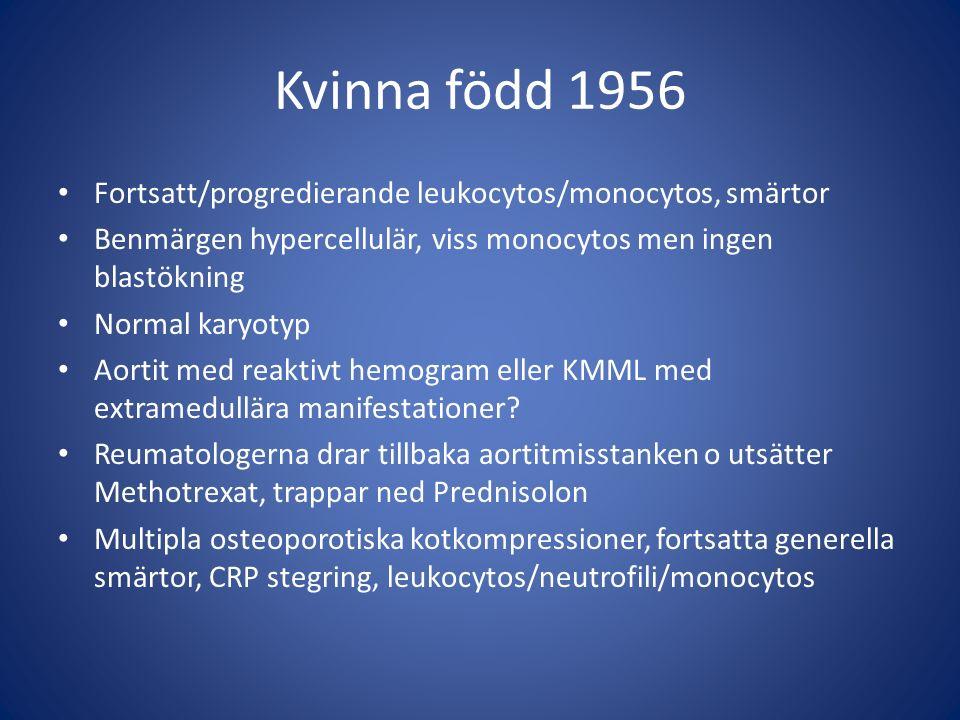 Kvinna född 1956 Fortsatt/progredierande leukocytos/monocytos, smärtor