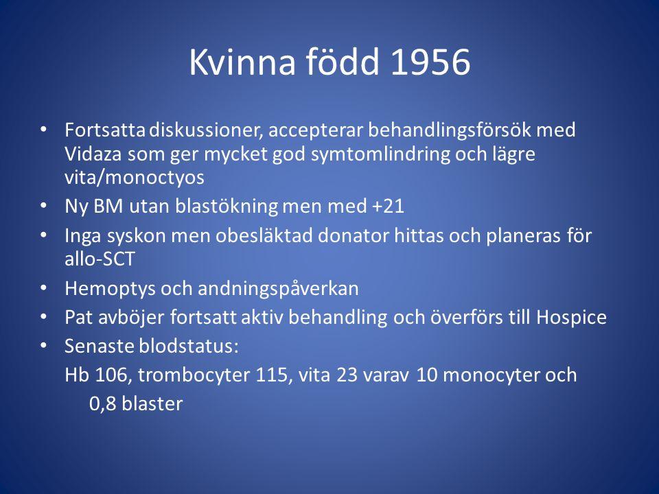 Kvinna född 1956 Fortsatta diskussioner, accepterar behandlingsförsök med Vidaza som ger mycket god symtomlindring och lägre vita/monoctyos.