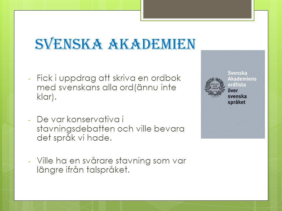 Svenska Akademien Fick i uppdrag att skriva en ordbok med svenskans alla ord(ännu inte klar).