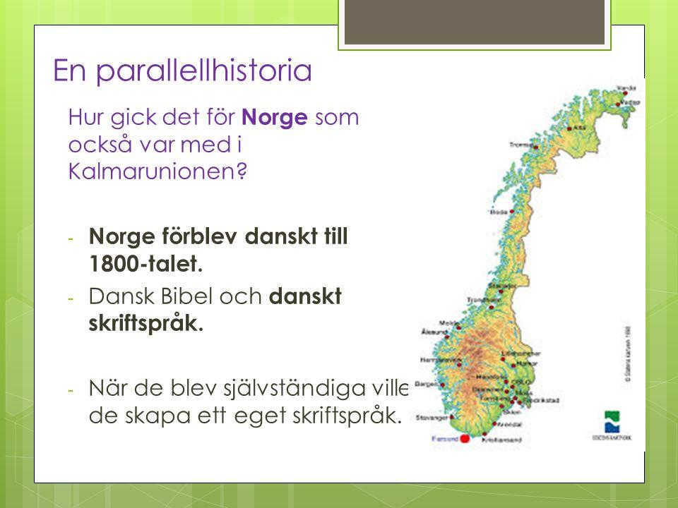 En parallellhistoria Hur gick det för Norge som också var med i Kalmarunionen Norge förblev danskt till 1800-talet.